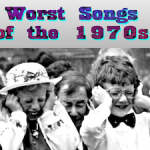 Worst Songs of the 70s (Possibly)