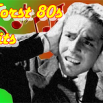 Worst Songs of the 80s (Possibly)