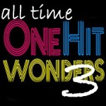 All Time One Hit Wonders – 3