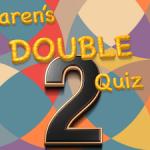 Karen's Double Quiz 2