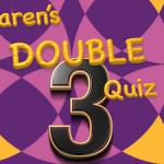 Karen's Double Quiz 3