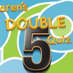Karen's Double Quiz 5