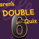 Karen's Double Quiz 6